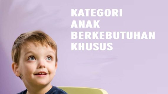 Mengenal Kategori Anak Berkebutuhan Khusus dan Karakteristiknya